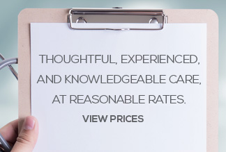 thoughtful experienced and knowledgeable care at reasonable rates